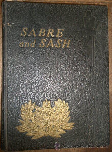 SABRE AND SASH, PENSYLVANIA MILITARY COLLEGE, 1956, EN INGLÉS, CON FOTOS, 307 PÁG. (Militar - Libros y Literatura Militar)