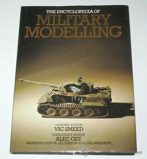 ENCYCLOPEDIA OF MILITARY MODELLING, POR VIC SMEED & ALEC GEE. MODELISMO MILITAR. (Militar - Libros y Literatura Militar)