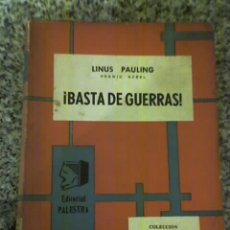 Militaria: BASTA DE GUERRAS, POR LINUS PAULING - EDITORIAL PALESTRA - 1961 - RARO!!!. Lote 26597671