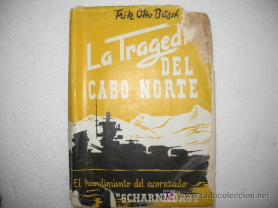 LA TRAGEDIA DEL CABO NORTE.EL HUNDIMIENTO DEL ACORAZADO SCHARNHORST. VER MAS FOTOS. (Militar - Libros y Literatura Militar)