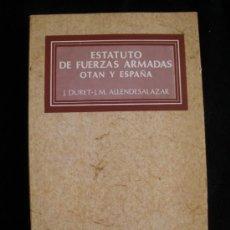 Militaria: ESTATUTO DE LAS FUERZAS ARMADAS. OTAN Y ESPAÑA. DURET.ALLENDESALAZAR. TEACNOS 1982 272 PAG. Lote 18571299