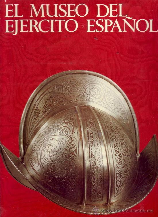 EL MUSEO DEL EJÉRCITO ESPAÑOL: POESÍA Y GRANDEZA DE UNA PATRIA INMORTAL. LUIS LÓPEZ ANGLADA, (Militar - Libros y Literatura Militar)