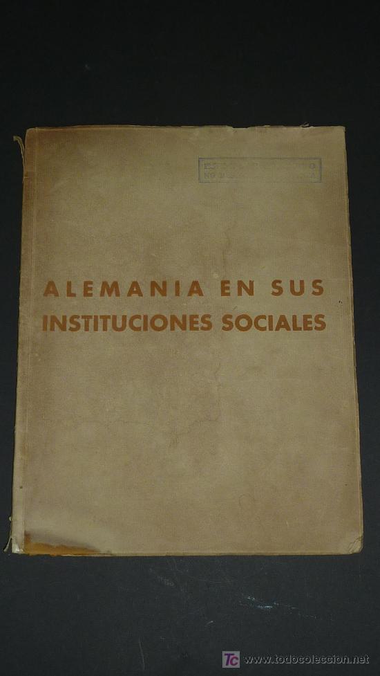 ALEMANIA EN SUS INSTITUCIONES SOCIALES. LIBRO HITLERIANO HECHO EN BARCELONA EN 1940. IIWW. (Militar - Libros y Literatura Militar)