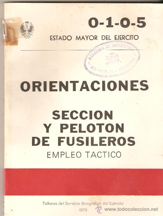 LIBRO ORIENTACIONES SECCION Y PELOTON DE FUSILEROS.EMPLEO TACTICO.83 PAG.1979. (Militar - Libros y Literatura Militar)
