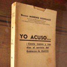 Militaria: YO ACUSO...( CIENTO TREINTA Y TRES DIAS AL SERVICIO DEL GOBIERNO DE MADRID ). REMIGIO MORENO GONZA-. Lote 21674615
