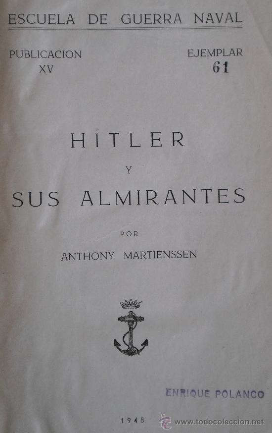 HITLER Y SUS ALMIRANTES, ANTHONY MARTIENSSEN, EDICIÓN RESERVADA Y NUMERADA PARA ALTOS MANDOS, 1948 (Militar - Libros y Literatura Militar)
