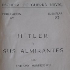 Militaria: HITLER Y SUS ALMIRANTES, ANTHONY MARTIENSSEN, EDICIÓN RESERVADA Y NUMERADA PARA ALTOS MANDOS, 1948. Lote 23369562