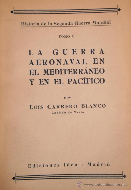 TOMO X, HISTORIA DE LA SEGUNDA GUERRA MUNDIAL DEL ALMIRANTE LUIS CARRERO BLANCO, 1947 - CLC (Militar - Libros y Literatura Militar)
