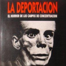 Militaria: LIBRO LA DEPORTACION EL HORROR DE LOS CAMPOS DE CONCENTRACION NAZIS. Lote 23607282
