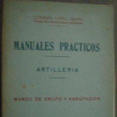 MANUALES PRÁCTICOS. ARTILLERÍA. MANDO DE GRUPO Y AGRUPACIÓN. CORONEL LÓPEZ MUÑIZ. aprox 1947