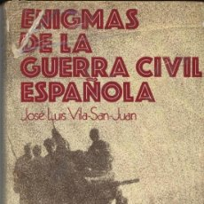 Militaria: ENIGMAS GUERRA CIVIL ESPAÑOLA. JOSE LUIS VILA SAN JUAN. PRIMERA EDICION 1974. Lote 25270664