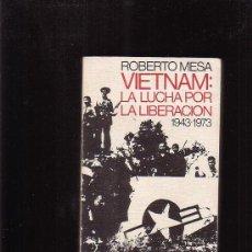 Militaria: VIETNAM, LA LUCHA POR LA LIBERACIÓN 1943 / 1973 /POR: ROBERTO MESA - EDITADO 1973. Lote 25813202