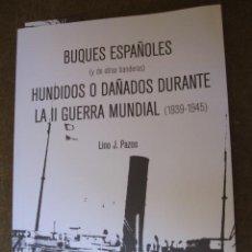 Militaria: BUQUES ESPAÑOLES Y OTROS HUNDIDOS O DAÑADOS DURANTE LA II GUERRA MUNDIAL - LINO PAZOS 2011. Lote 277721718