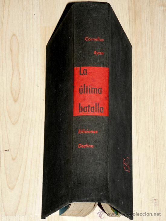 LA ULTIMA BATALLA. CORNELIUS RYAN. EDICIONES DESTINO AÑO 1964 (Militar - Libros y Literatura Militar)