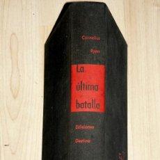 Militaria: LA ULTIMA BATALLA. CORNELIUS RYAN. EDICIONES DESTINO AÑO 1964. Lote 27107222
