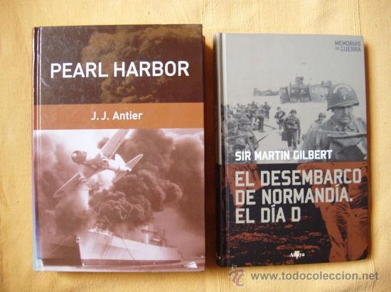 PEARL HARBOR J. .J. ANTIER Y EL DESEMBARCO DE NORMANDIA EL DIA D SIR MARTIN GILBERT (Militar - Libros y Literatura Militar)