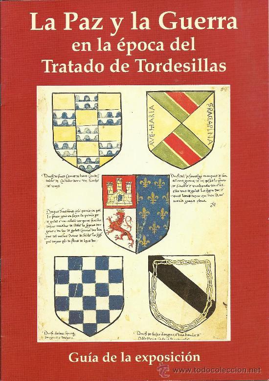 LA PAZ Y LA GUERRA EN LA EPOCA DEL TRATADO DE TORDESILLAS GUIA DE LA EXPOSICION 35 PAGINAS (Militar - Libros y Literatura Militar)
