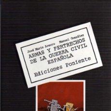 Militaria: ARMAS Y PERTRECHOS DE LA GUERRA CIVIL ESPAÑOLA - J.M. ARMERO / M. GONZÁLEZ - ED. PONIENTE. Lote 27861760