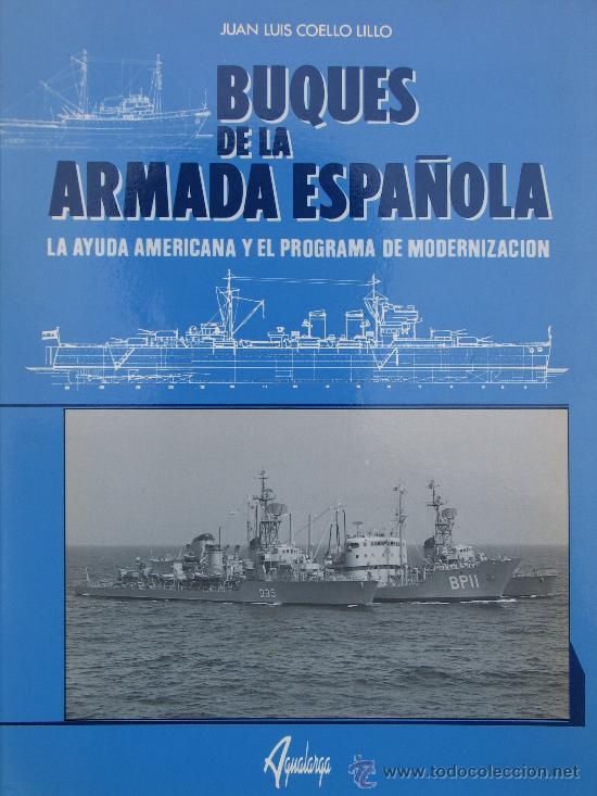 BUQUES DE LA ARMADA ESPAÑOLA. LA AYUDA NORTEAMERICANA Y EL PROGRAMA DE MODERNIZACIÓN. (Militar - Libros y Literatura Militar)