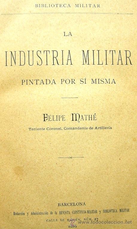 LA INDUSTRIA MILITAR PINTADA POR SÍ MISMA - FELIPE MATHÉ - BARCELONA 1886 - BIBLIOTECA MILITAR (Militar - Libros y Literatura Militar)