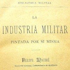 Militaria: LA INDUSTRIA MILITAR PINTADA POR SÍ MISMA - FELIPE MATHÉ - BARCELONA 1886 - BIBLIOTECA MILITAR. Lote 28290650