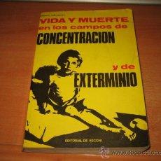 Militaria: VIDA Y MUERTE EN LOS CAMPOS DE CONCENTRACION Y DE EXTERMINIO FRANCISCO SARCINELLI 1979. Lote 28480602