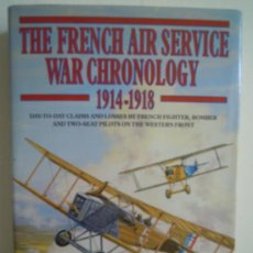 Militaria: THE FRENCH AIR SERVICE WAR CHRNOLOGY 1914/1918-DAY TO DAY CLAIMS AND LOSSES BY FRENCH FIGHTER BOMB... Lote 28517579