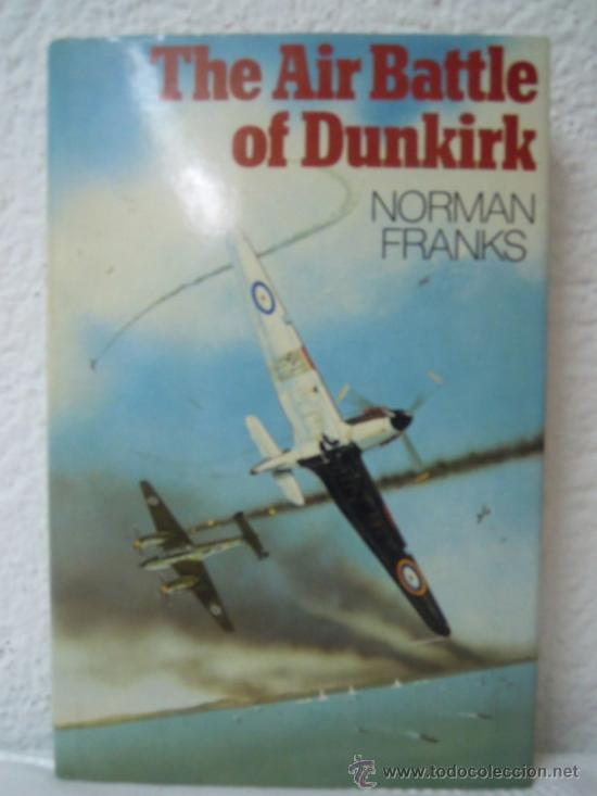 THE AIR BATTLE OF DUNKIRK (Militar - Libros y Literatura Militar)