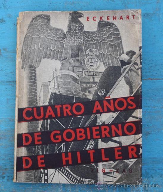 ANTIGUO LIBRO - CUATRO AÑOS DE GOBIERNO DE HITLER - ECKEHART - 239 PAGINAS - CON MULTITUD DE FOTOGRA (Militar - Libros y Literatura Militar)