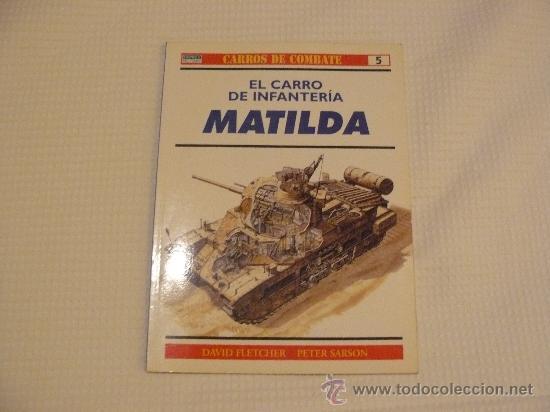 OSPREY CARROS DE COMBATE Nº 5, EL CARRO DE INFANTERIA MATILDA, EDITORIAL RBA (Militar - Libros y Literatura Militar)