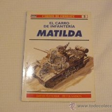 Militaria: OSPREY CARROS DE COMBATE Nº 5, EL CARRO DE INFANTERIA MATILDA, EDITORIAL RBA. Lote 29341431