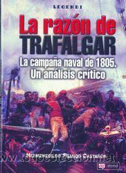 LIBRO: LA RAZÓN DE TRAFALGAR. LA CAMPAÑA NAVAL DE 1805. UN ANÁLISIS CRÍTICO. 2005. (Militar - Libros y Literatura Militar)