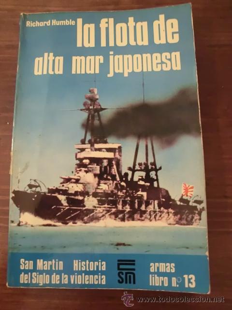 LA FLOTA DE ALTA MAR JAPONESA - RICHARD HUMBLE - HISTORIA DEL SIGLO VIOLENCIA - ARMAS LIBRO Nº 13 (Militar - Libros y Literatura Militar)