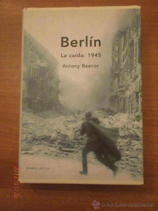 LIBRO - BERLIN LA CAIDA 1945- ANTONY BEEVOR (Militar - Libros y Literatura Militar)