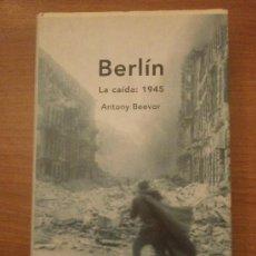 Militaria: LIBRO - BERLIN LA CAIDA 1945- ANTONY BEEVOR. Lote 31082784