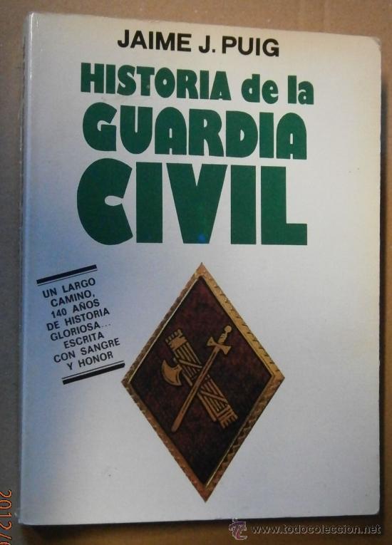 HISTORIA DE LA GUARDIA CIVIL, 1984, 419 PÁGINAS (Militar - Libros y Literatura Militar)