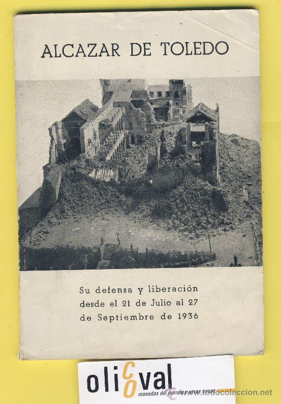 ALCAZAR DE TOLEDO -SU DEFENSA Y LIBERACION DESDE 21 DE JULIO AL 27 SEPTIEMBRE 1936-1956 (Militar - Libros y Literatura Militar)