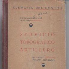 Militaria - Libro Servicio Topográfico Artillero por el Capitán Felipe Adrados. Comandancia G. de Artillería - 31451900