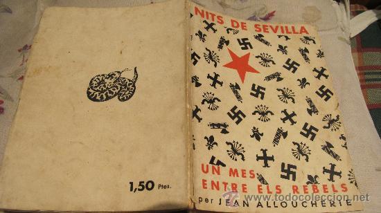 NITS DE SEVILLA - UN MES ENTRE ELS REBELS - PER JEAN ALLOUCHERIE - AÑO CA 1938 -JOAQUIM VILÁ BISA (Militar - Libros y Literatura Militar)