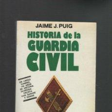 Militaria: JAIME J. PUIG HISTORIA DE LA GUARDIA CIVIL EDITORIAL MITRE BARCELONA 1984. Lote 32213889