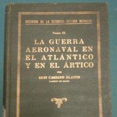 Militaria: LA GUERRA AERONAVAL EN EL ATLÁNTICO Y EN EL ÁRTICO, POR LUIS CARRERO BLANCO, 1947. Lote 32329425