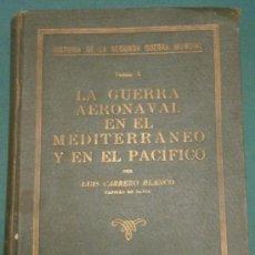 Militaria: LA GUERRA AERONAVAL EN EL MEDITERRÁNEIO Y EN EL PÁCIFICO, POR LUIS CARRERO BLANCO, 1947. Lote 32329433