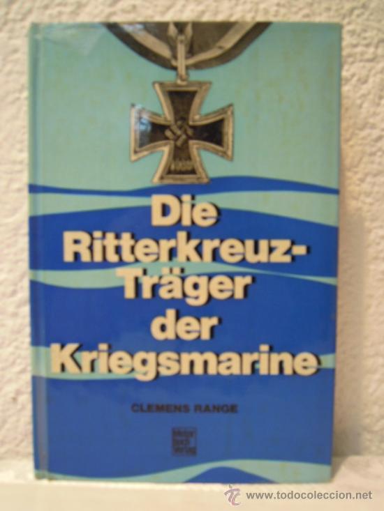DIE RITTERKREUZ-TRÄGER DER KRIEGSMARINE (Militar - Libros y Literatura Militar)