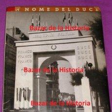 Militaria: IN NOME DEL DUCE - GALEAZZO CIANO NELLA SPAGNA VITTORIOSA 1939 RARO FRANCO FALANGE ITALIA FASCISTA. Lote 35177800