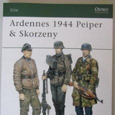 Militaria: SEGUNDA GUERRA MUNDIAL - ARDENNES 1944 PEIPER & SKORZENY - EDITORIAL OSPREY. Lote 35242459