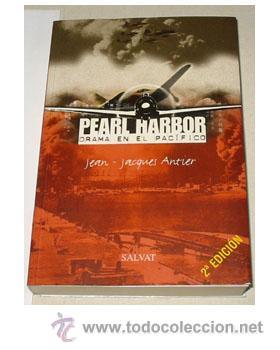 PEARL HARBOUR. DRAMA EN EL PACÍFICO, POR JEAN JACQUES ANTIER. (Militar - Libros y Literatura Militar)