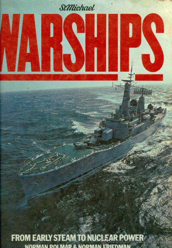 WARSHIPS, FROM EARLY STEAM TO NUCLEAR POWER - NORMAN POLMAR & NORMAN FRIEDMAN (TAPA DURA) (Militar - Libros y Literatura Militar)