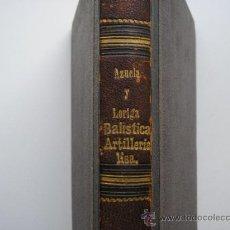 TRATADO DE BALISTICA,PRINERA PARTE.-ARTILLERIA LISA,ANTONIO DE LA AZUELA Y GUILLERMO MARTINEZ,1879