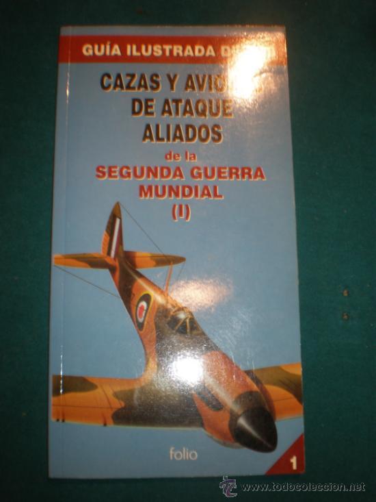 GUÍA ILUSTRADA DE LOS CAZAS Y AVIONES DE ATAQUE ALIADOS DE LA 2ª GUERRA MUNDIAL - FOLIO 1995 (Militar - Libros y Literatura Militar)