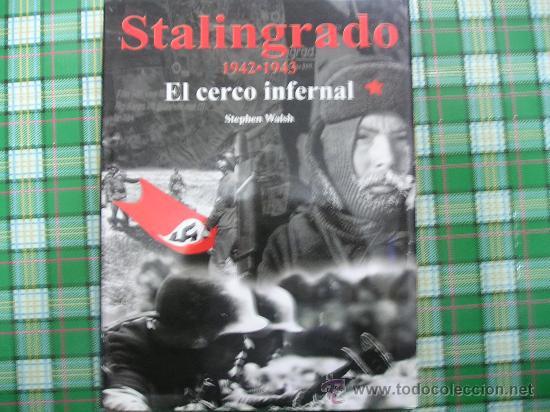 STALINGRADO 1942-1943, EL CERCO INFERNAL. (Militar - Libros y Literatura Militar)